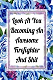Look At You Becoming An Awesome Firefighter And