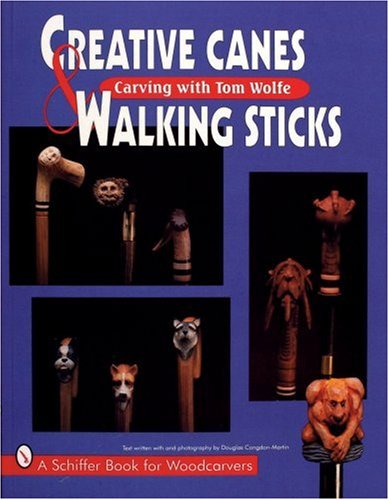 Creative Canes & Walking Sticks (Schiffer Book for Woodcarvers)