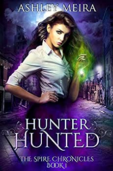 Hunter, Hunted (The Spire Chronicles Book 1) by [Meira, Ashley]