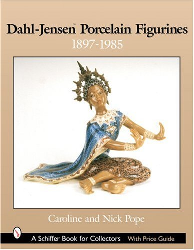Dahl-Jensen Porcelain Figurines: 1897-1985 (Schiffer Book for Collectors with Price Guide) pdf epub