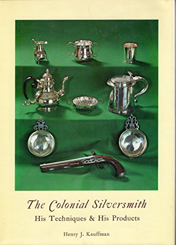 The colonial silversmith: His techniques & his products