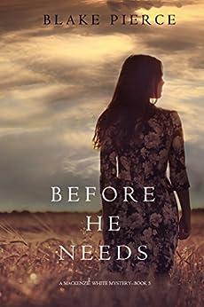 Before He Needs (A Mackenzie White Mystery-Book 5) by [Pierce, Blake]
