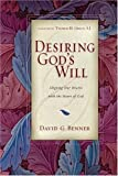 img - for Desiring God's Will: Aligning Our Hearts with the Heart of God by David G. PhD Benner (June 2001) book / textbook / text book