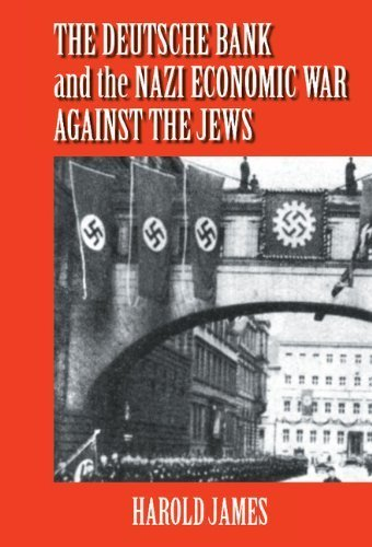 The Deutsche Bank And The Nazi Economic War Against The Jews  The Expropriation Of Jewish Owned Property By Harold James  2001 03 23
