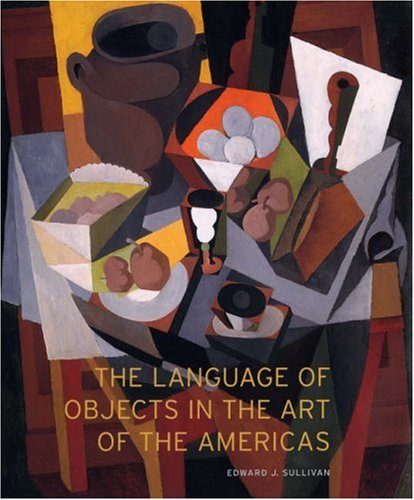 The Language of Objects in the Art of the Americas by Yale University Press