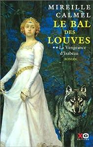 """Afficher """"Bal des louves (Le)la vengeance d'isabeau t2"""""""