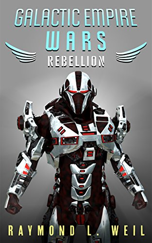 Book: Galactic Empire Wars - Rebellion (The Galactic Empire Wars Book 3) by Raymond L. Weil