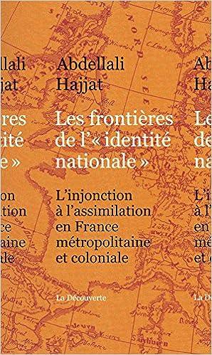 En ligne téléchargement gratuit Les frontières de l'identité nationale : L'injonction à l'assimilation en France métropolitaine et coloniale epub pdf