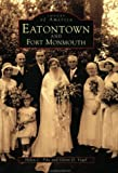 Eatontown and Fort Monmouth, Helen-Chantal Pike and Glenn D. Vogel, 0752402501