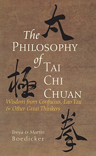 The Philosophy of Tai Chi Chuan: Wisdom from Confucius, Lao Tzu, and Other Great Thinkers by Boedicker, Freya/ Boedicker, Martin