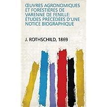 Œuvres agronomiques et forestières de Varenne de Fenille: études précédées d'une notice biographique (French Edition)