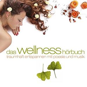Das Wellness-Hörbuch. Traumhaft Entspannen Hörbuch