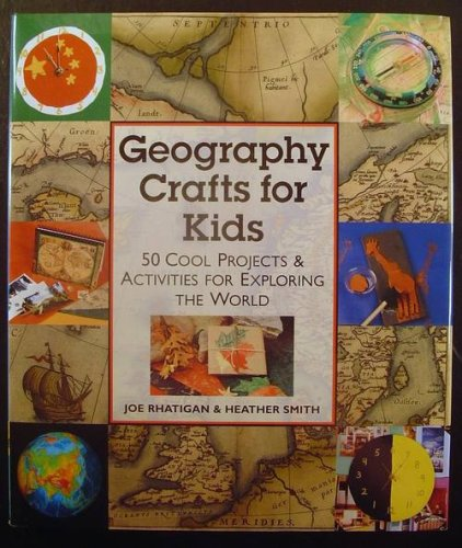 Geography Crafts for Kids: 50 Cool Projects & Activities for Exploring the World