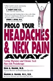 img - for Prolo Your Headaches and Neck Pain Away! Curing Migraines and Chronic Neck Pain with Prolotherapy book / textbook / text book