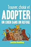 Trouver, choisir et adopter un chien dans un refuge