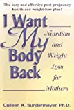I Want My Body Back, Colleen A. Sundermeyer, 0399523847