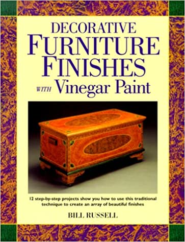 Decorative Furniture Finishes With Vinegar Paint (Decorative Painting):  Bill Russell: 9780891348702: Amazon.com: Books