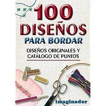100 disenos para bordar / 100 Embroidery Designs: Disenos originales y catalogo de puntos/