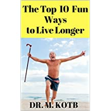 Top 10 Fun Ways to Live Longer , HOW TO RESET YOUR GENES for a healthy Longevity to Look and Feel Young and sexy-The Scientifically Proven Okinawan's Secrets ... World (How To Beat Your Telomere Book 1)