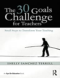 The 30 Goals Challenge for Teachers: Small Steps to Transform Your Teaching (Eye on Education)