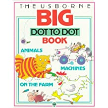 The Usborne Big Dot to Dot Book: Animals, Machines, and on the Farm (Dot to Dot Series) (v. 1)