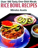 Rice Bowl Recipes: Over 100 Tasty One-Dish Meals