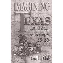 Imagining Texas: Pre-Revolutionary Texas Newspapers, 1829-1836