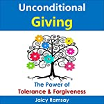 Unconditional Giving: The Power of Tolerance and Forgiveness | Jaicy Ramsay