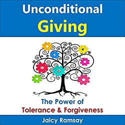 Unconditional Giving: The Power of Tolerance and Forgiveness