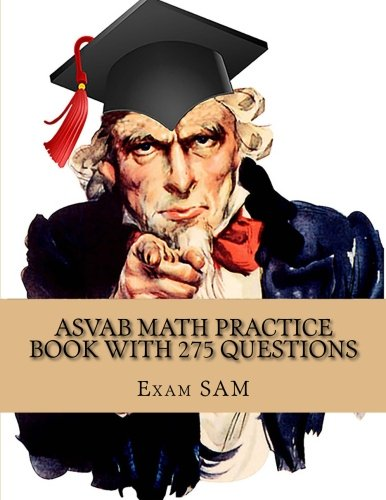 ASVAB Math Practice Book with 275 Questions: 5 Arithmetic Reasoning and 5 Mathematics Knowledge Practice Tests with Math Review and Workbook for the ASVAB Test and AFQT