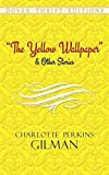 The Yellow Wallpaper and Other Stories (Dover Thrift Editions) Unabridged Edition by Charlotte Perkins Gilman published by Dover Publications (1997)