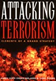 Attacking Terrorism : Elements of a Grand Strategy, , 0878403477
