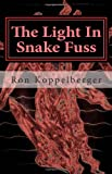 The Light in Snake Fuss, Ron Koppelberger, 147769143X