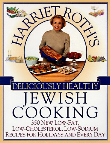 Harriet Roth's Deliciously Healthy Jewish Cooking: 350 New Low-Fat, Low-Cholesterol, Low-Sodium Recipes for Holidays and Every by Harriet Roth