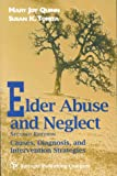 Elder Abuse and Neglect : Causes, Diagnosis, and Intervention Strategies, Quinn, Mary J. and Tomita, Susan K., 0826151213