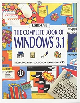 The Complete Book of Windows 3.1. Including an Introduction to Windows 95 (Usborne Computer Guides)