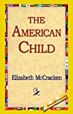 The American Child, Elizabeth McCracken, 1421815273