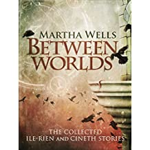 Between Worlds: the Collected Ile-Rien and Cineth Stories (English Edition)