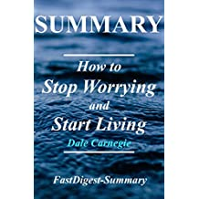 Summary - How to Stop Worrying & Start Living: Book by Dale Carnegie  (How to Stop Worrying & Start Living: A Complete Summary - Book, Paperback, Hardcover, Audiobook, AudibleSummary 1)