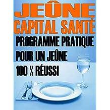 Jeûne - Capital santé: Programme pratique pour un jeûne 100 % réussi (French Edition)
