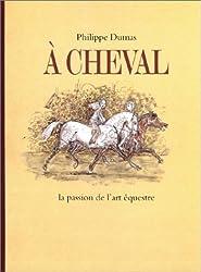 A cheval : La Passion de l'art équestre