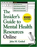 The Insider's Guide to Mental Health Resources Online, Revised Edition, John M. Grohol, 1572309881