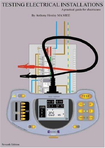 Testing Electrical Installations A practical guide for electricians ...