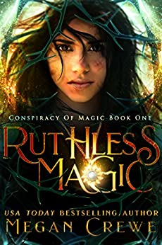 Ruthless Magic (Conspiracy of Magic Book 1) by [Crewe, Megan]