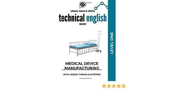 Speak, Read & Write Technical English Now: Medical Device Manufacturing - Level 1 Spéak Technical Now: Amazon.es: Leyva, José Luis, Gutiérrez, Marissa, Acosta, Daniela, Gutiérrez, Roberto, Rojas, Alberto: Libros en idiomas extranjeros