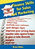 Magic Bullet Finance Skills for Sales and Marketing, B.K.R. Watts, 0755214080