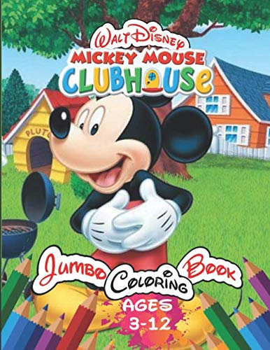 Walt Disney Mickey Mouse Clubhouse Jumbo Coloring Book Age 3-12: Coloring Book for Kids and Adults with 38 Exclusive Illustrations (Perfect for Children)