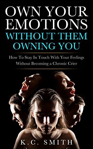 own-your-emotions-without-them-owning-you-how-to-stay-in-touch-with-your-feelings-without-becoming-a