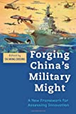 Forging China's Military Might : A New Framework for Assessing Innovation, , 142141158X