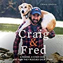 Craig & Fred: A Marine, a Stray Dog, and How They Rescued Each Other Audiobook by Craig Grossi Narrated by Craig Grossi